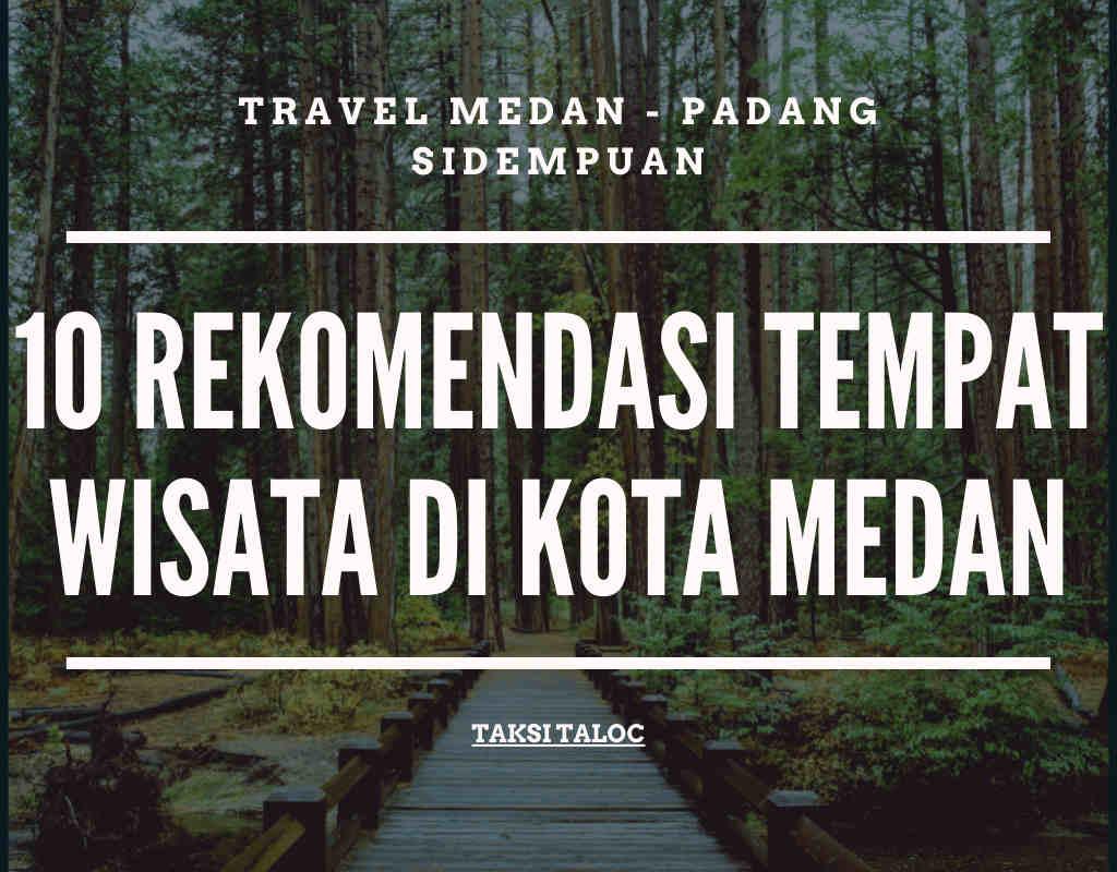 10 Rekomendasi Tempat Wisata di Kota Medan