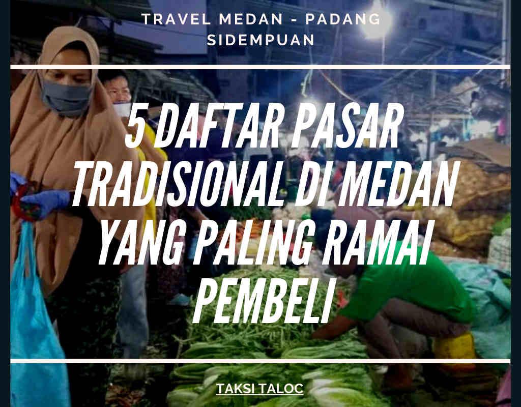 5 Daftar Pasar Tradisional di Medan yang Paling Ramai Pembeli