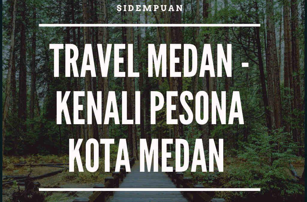 Travel Medan Kenali Pesona Kota Medan Nan Mempesona